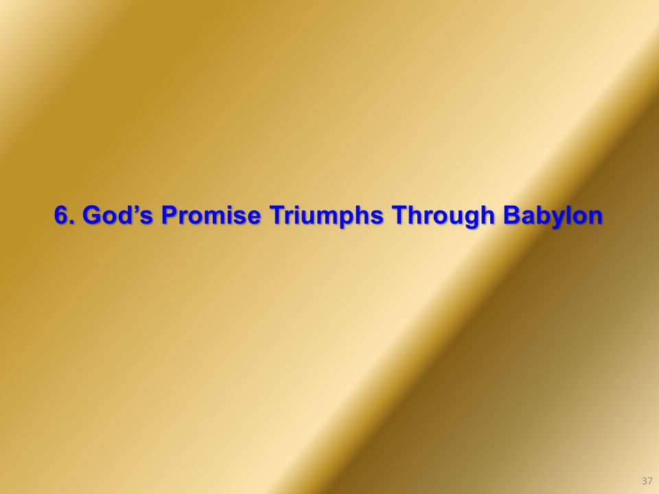 6. God's Promise Triumphs Through Babylon 37