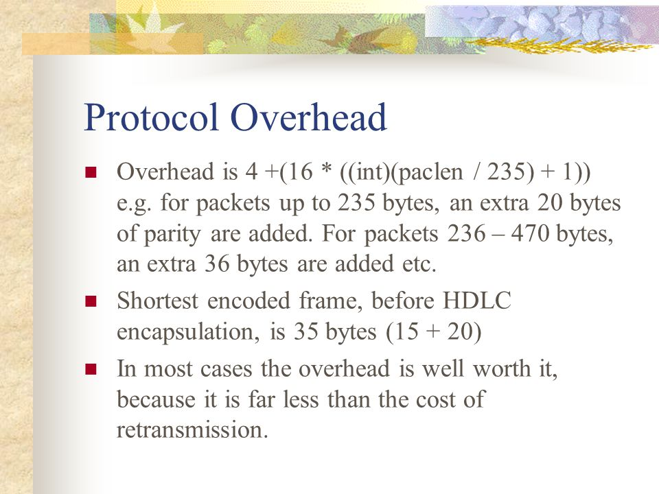 Protocol Overhead Overhead is 4 +(16 * ((int)(paclen / 235) + 1)) e.g. for packets up to 235 bytes, an extra 20 bytes of parity are added. For packets