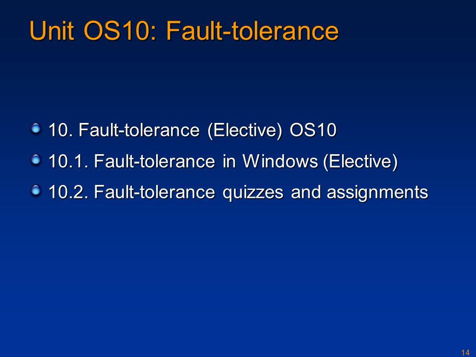 14 Unit OS10: Fault-tolerance 10. Fault-tolerance (Elective) OS10 10.1.