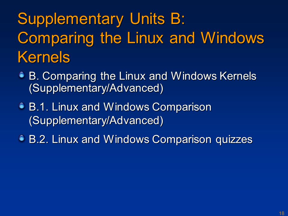 18 Supplementary Units B: Comparing the Linux and Windows Kernels B.