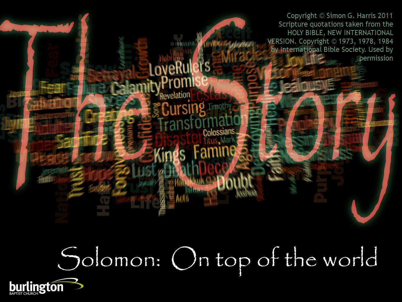 Solomon: On top of the world Copyright © Simon G. Harris 2011 Scripture quotations taken from the HOLY BIBLE, NEW INTERNATIONAL VERSION. Copyright © 1