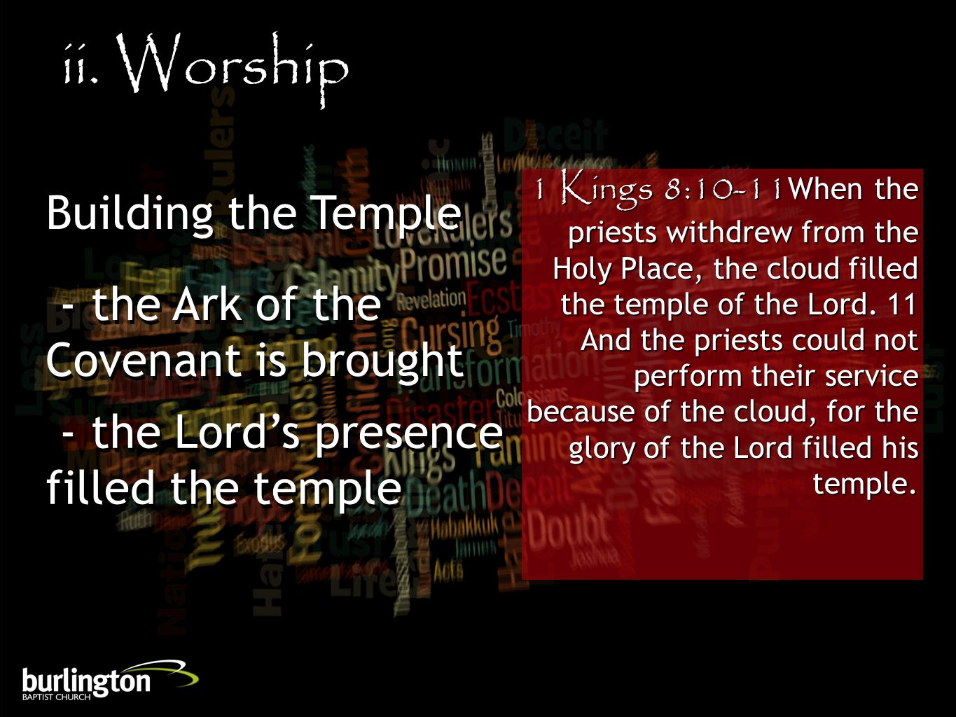 1 Kings 8:10-11When the priests withdrew from the Holy Place, the cloud filled the temple of the Lord.