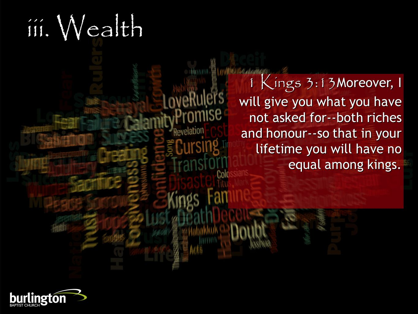 1 Kings 3:13Moreover, I will give you what you have not asked for--both riches and honour--so that in your lifetime you will have no equal among kings
