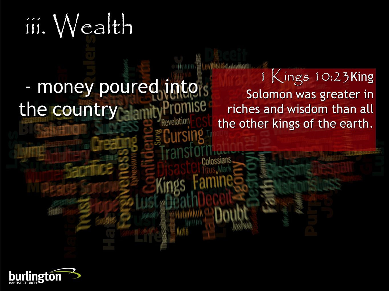 1 Kings 10:23King Solomon was greater in riches and wisdom than all the other kings of the earth.
