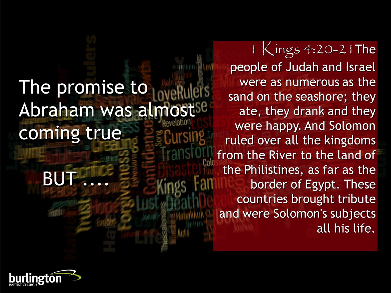 1 Kings 4:20-21The people of Judah and Israel were as numerous as the sand on the seashore; they ate, they drank and they were happy. And Solomon rule