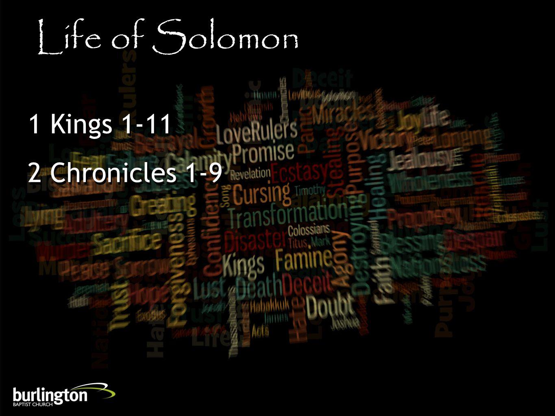Life of Solomon 1 Kings 1-11 2 Chronicles 1-9 1 Kings 1-11 2 Chronicles 1-9