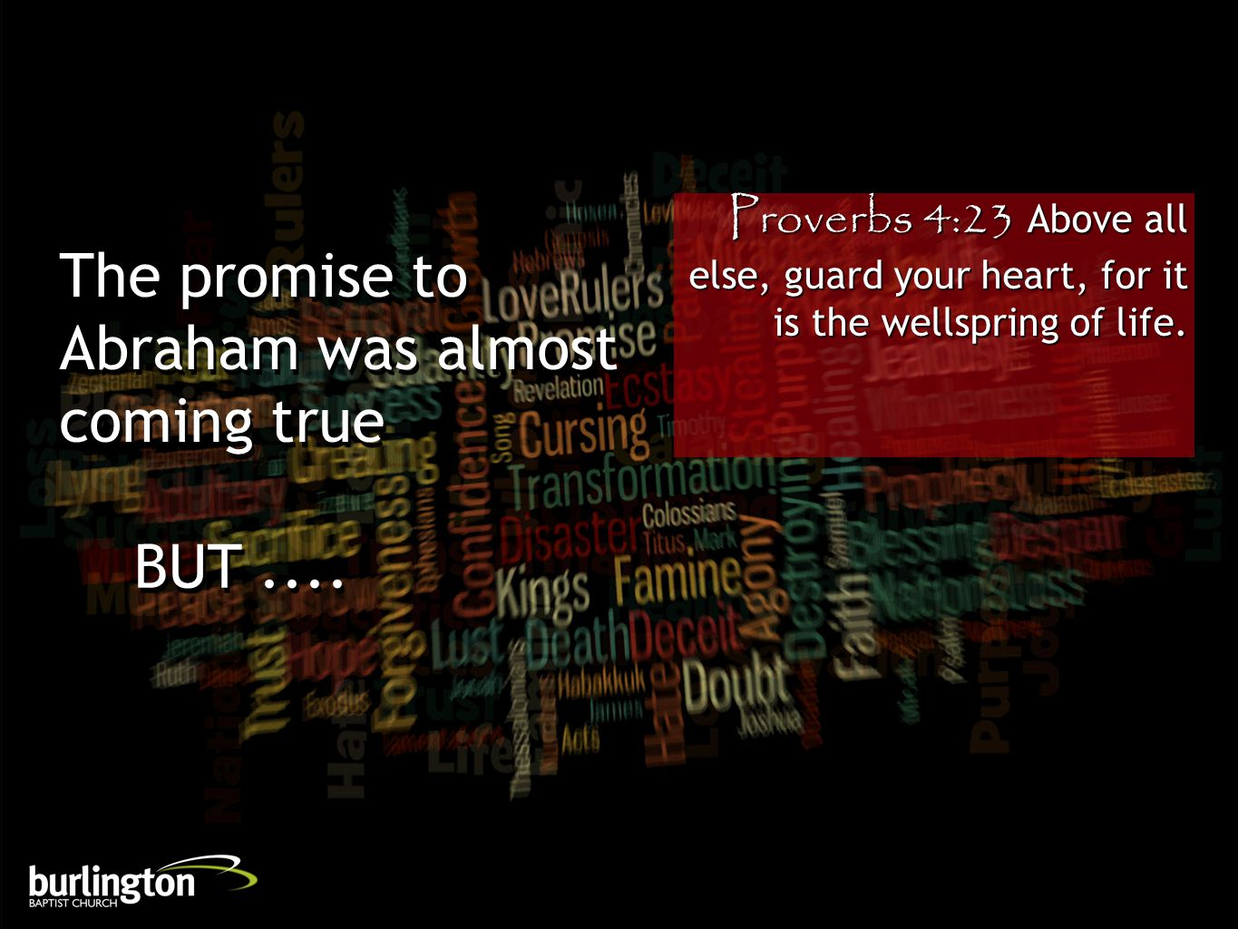 Proverbs 4:23 Above all else, guard your heart, for it is the wellspring of life. The promise to Abraham was almost coming true BUT....