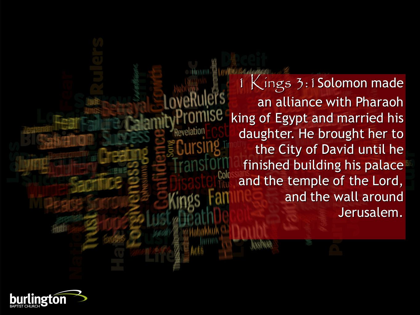 1 Kings 3:1Solomon made an alliance with Pharaoh king of Egypt and married his daughter. He brought her to the City of David until he finished buildin