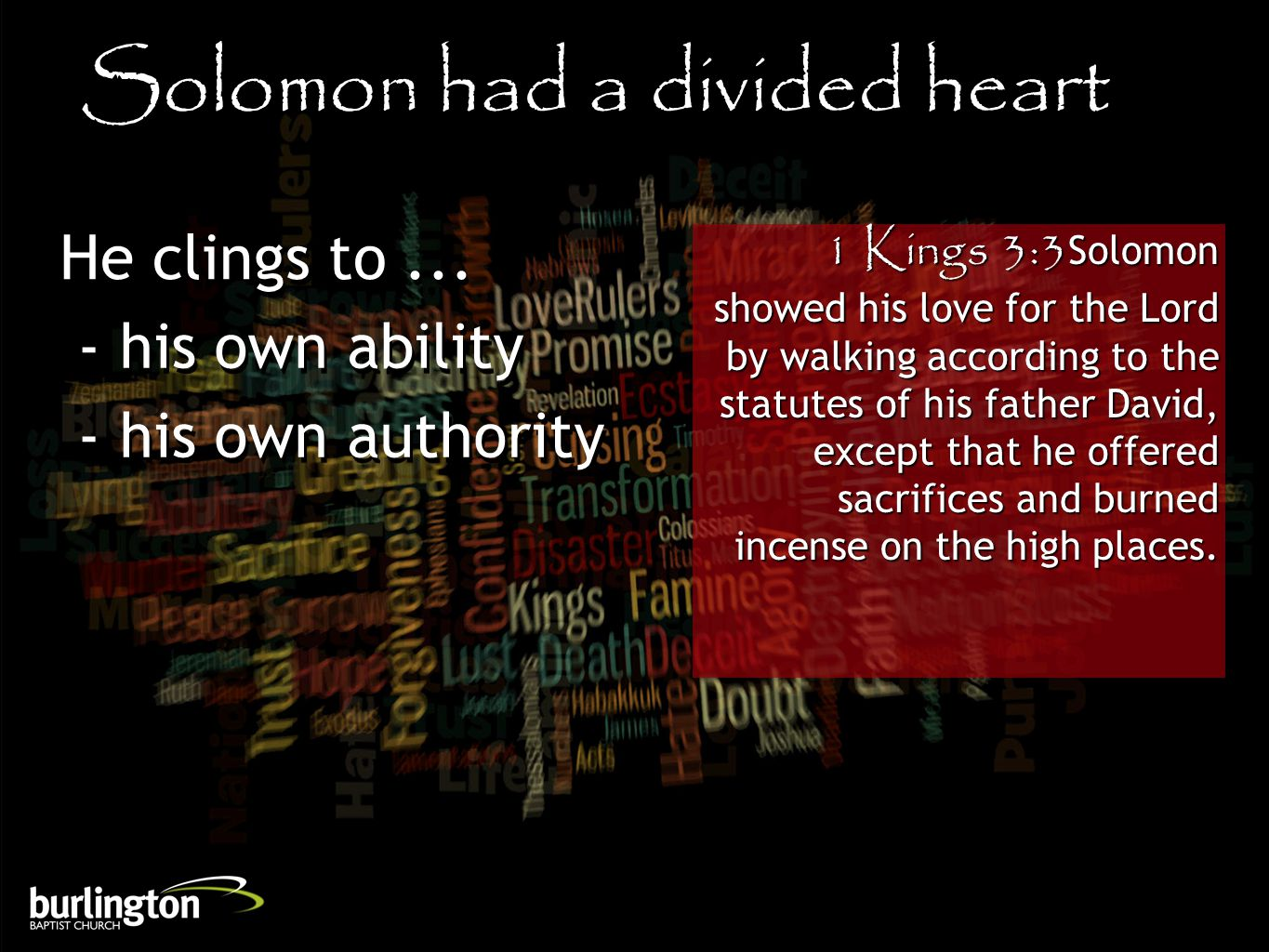 1 Kings 3:3Solomon showed his love for the Lord by walking according to the statutes of his father David, except that he offered sacrifices and burned