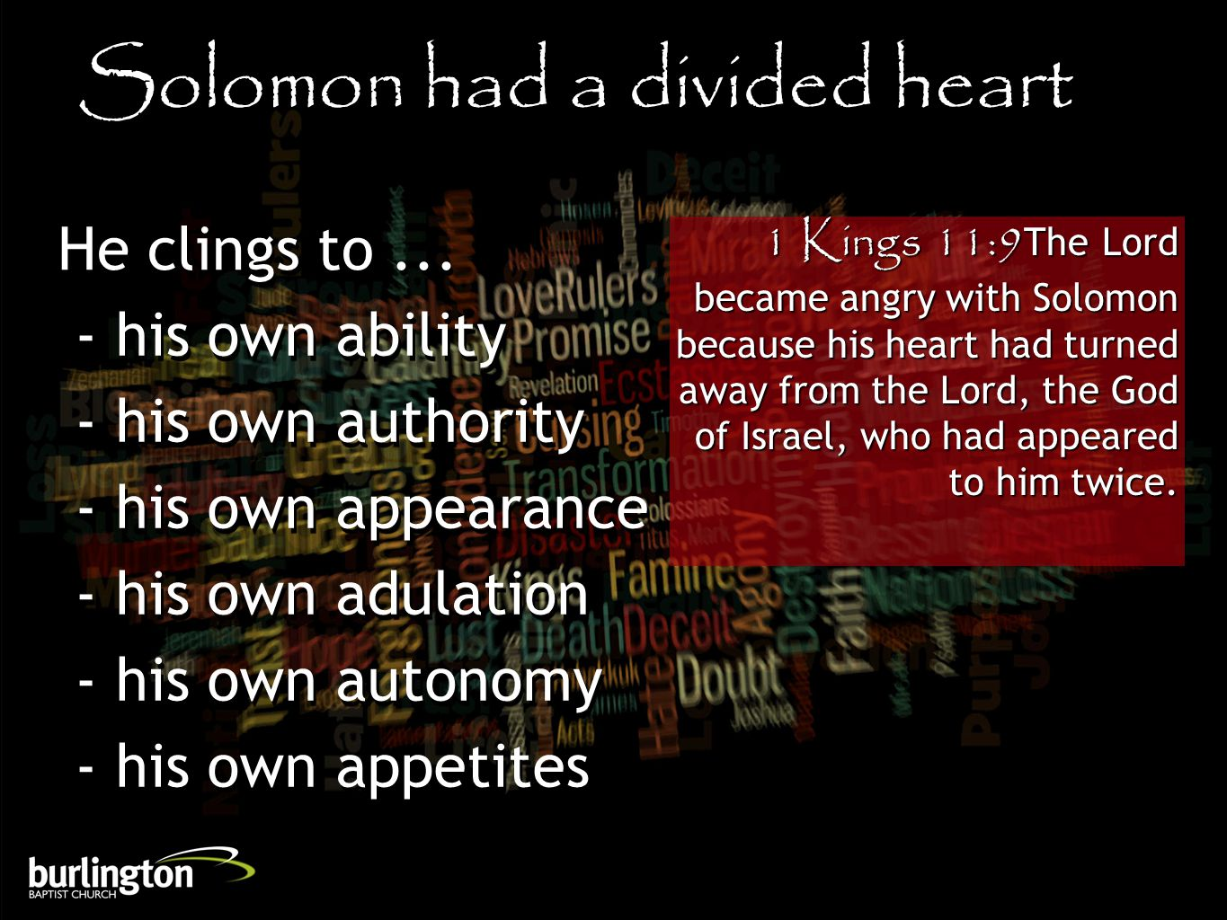 1 Kings 11:9The Lord became angry with Solomon because his heart had turned away from the Lord, the God of Israel, who had appeared to him twice.