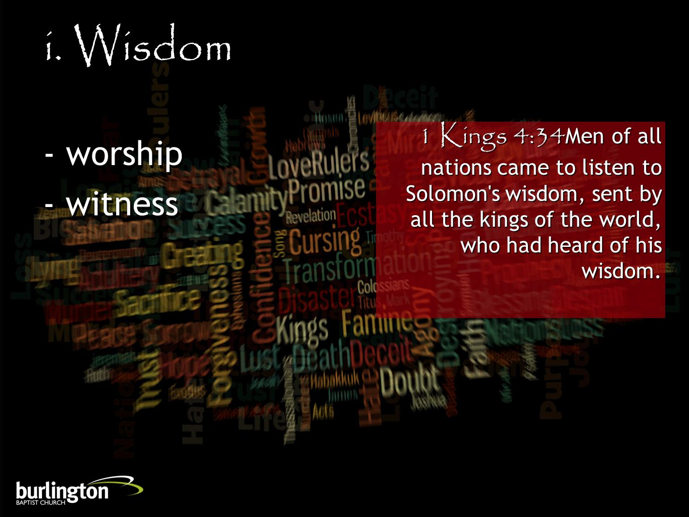 1 Kings 4:34Men of all nations came to listen to Solomon's wisdom, sent by all the kings of the world, who had heard of his wisdom. i. Wisdom - worshi