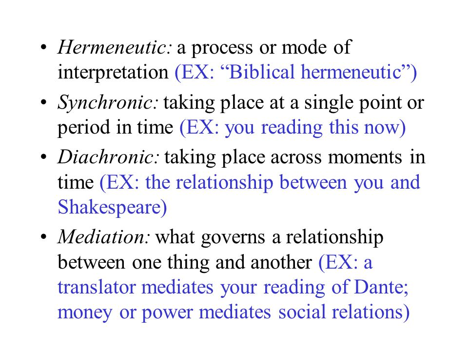 "Hermeneutic: a process or mode of interpretation (EX: ""Biblical hermeneutic"") Synchronic: taking place at a single point or period in time (EX: you re"