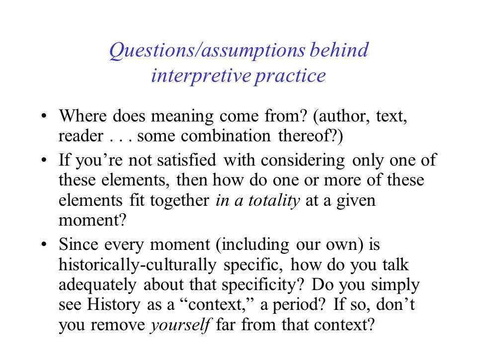 Questions/assumptions behind interpretive practice Where does meaning come from.