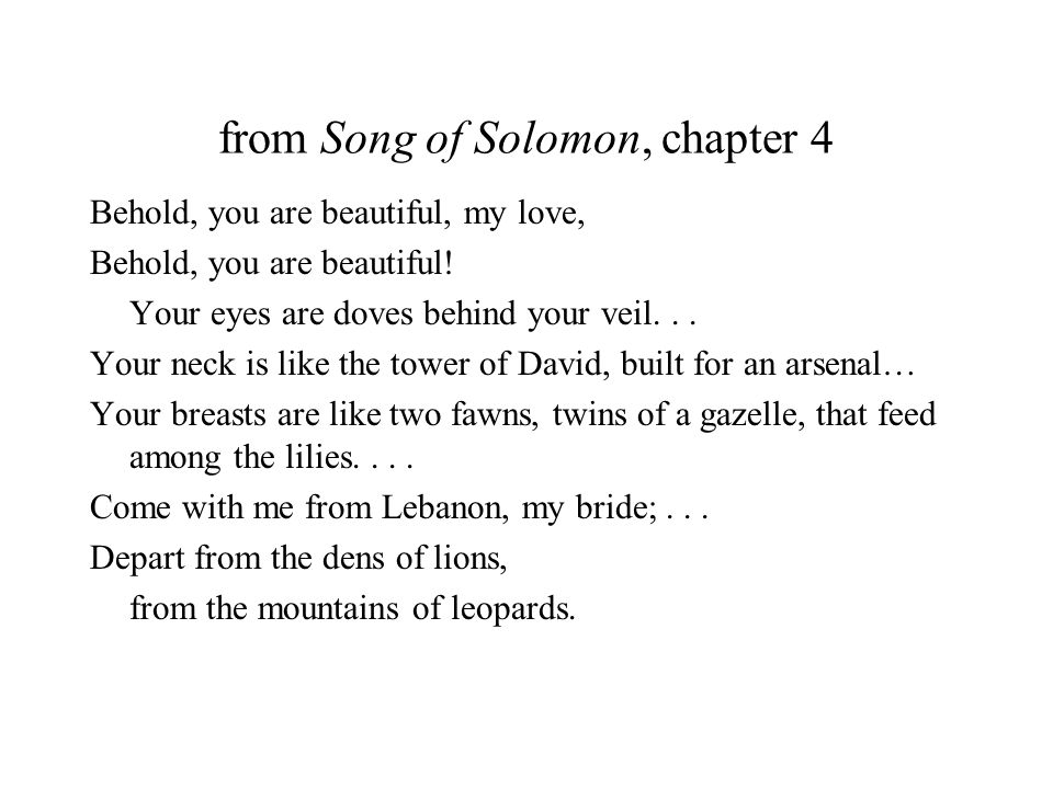 from Song of Solomon, chapter 4 Behold, you are beautiful, my love, Behold, you are beautiful.