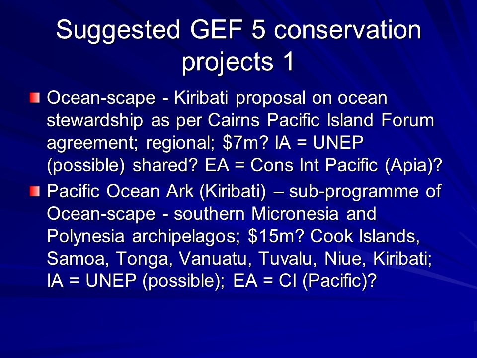 Suggested GEF 5 conservation projects 2 Solomon Islands National Biodiversity Strategy and Action Plan Implementation; $10m; IA = UNEP (willing) + partner .