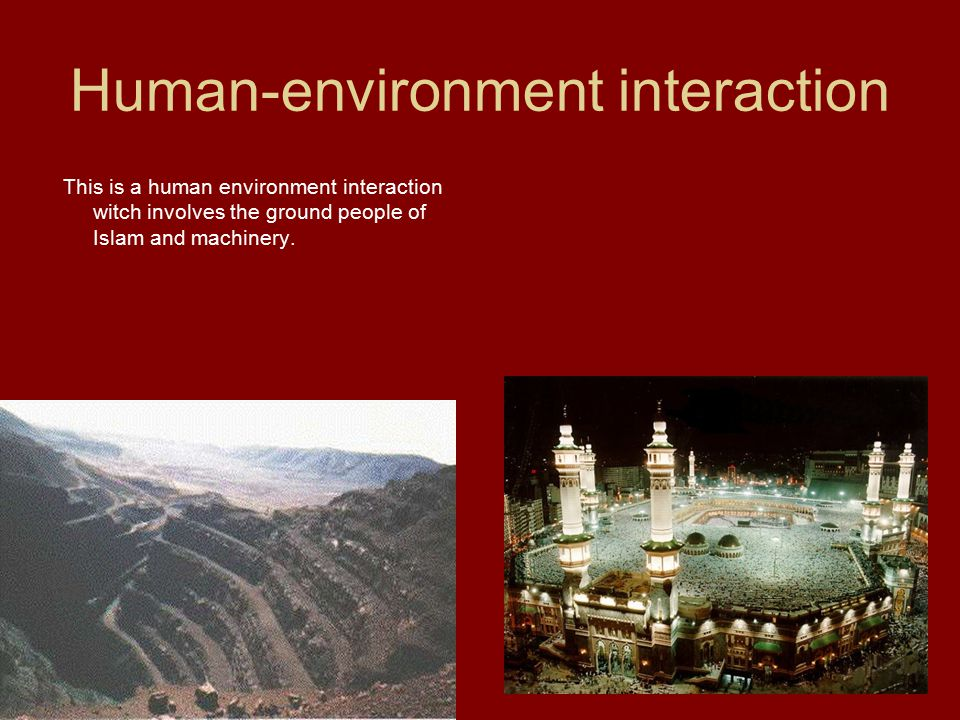 Human-environment interaction This is a human environment interaction witch involves the ground people of Islam and machinery.