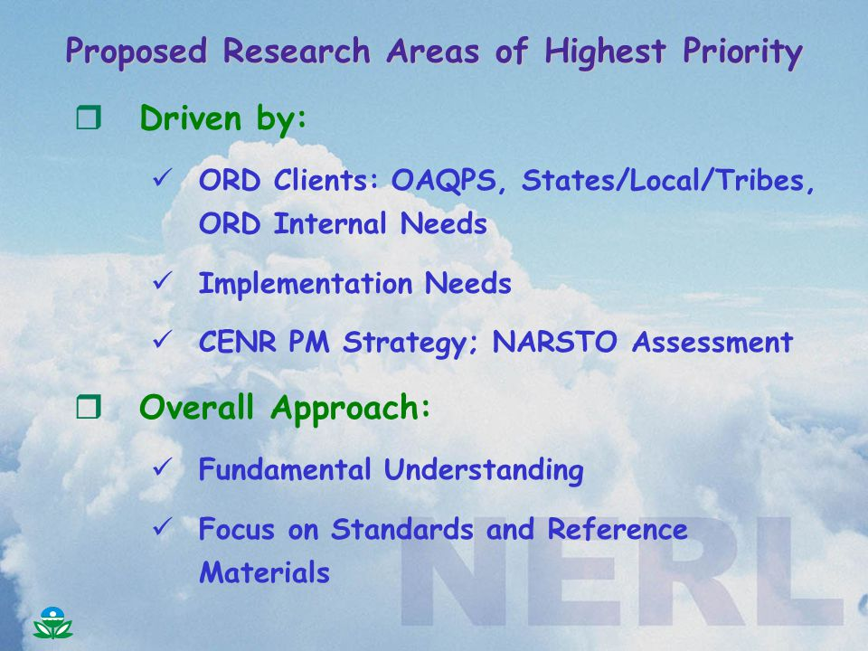Proposed Research Areas of Highest Priority rDriven by: ORD Clients: OAQPS, States/Local/Tribes, ORD Internal Needs Implementation Needs CENR PM Strat