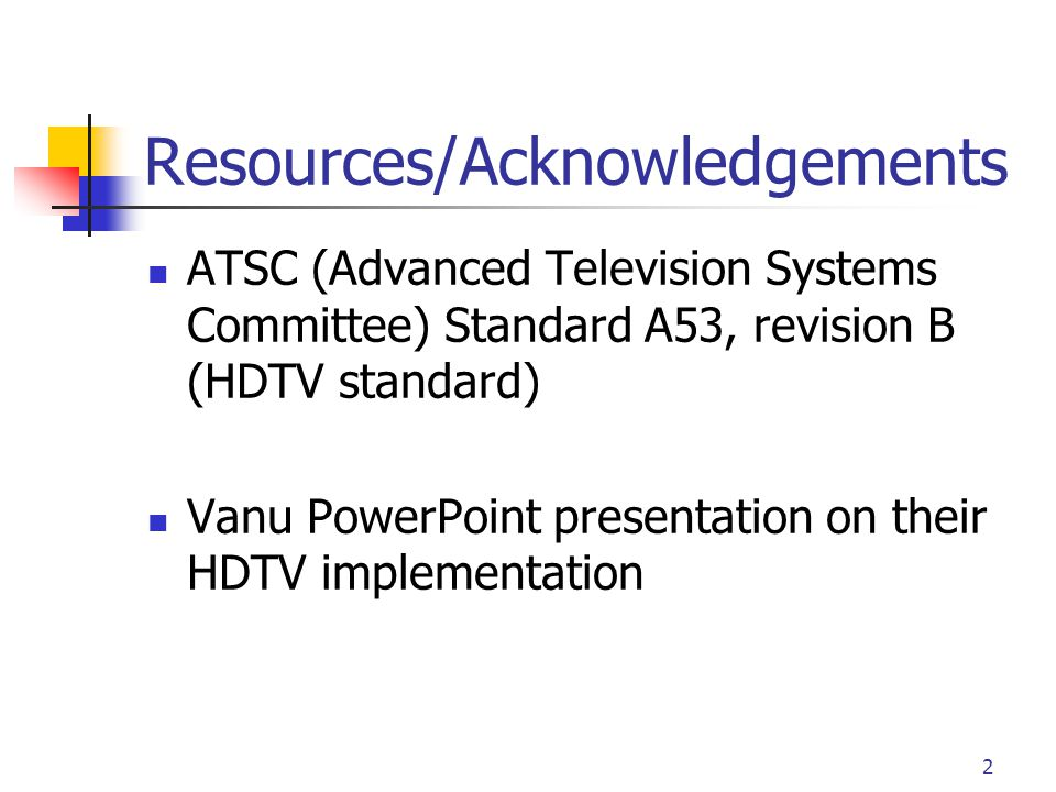 2 Resources/Acknowledgements ATSC (Advanced Television Systems Committee) Standard A53, revision B (HDTV standard) Vanu PowerPoint presentation on the
