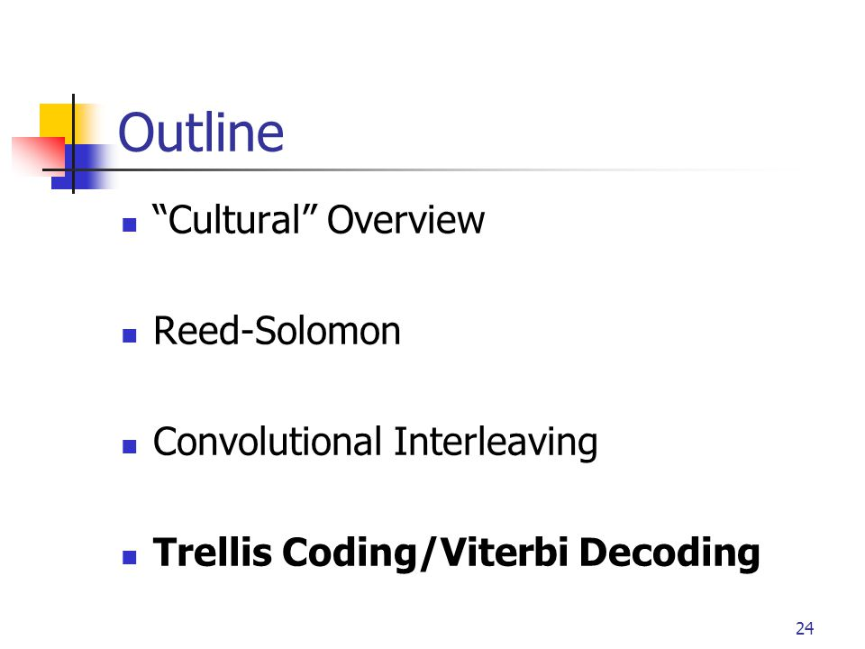 "24 Outline ""Cultural"" Overview Reed-Solomon Convolutional Interleaving Trellis Coding/Viterbi Decoding"