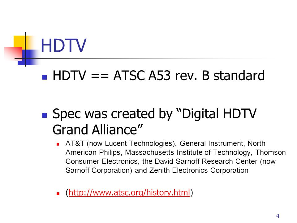 "4 HDTV HDTV == ATSC A53 rev. B standard Spec was created by ""Digital HDTV Grand Alliance"" AT&T (now Lucent Technologies), General Instrument, North Am"