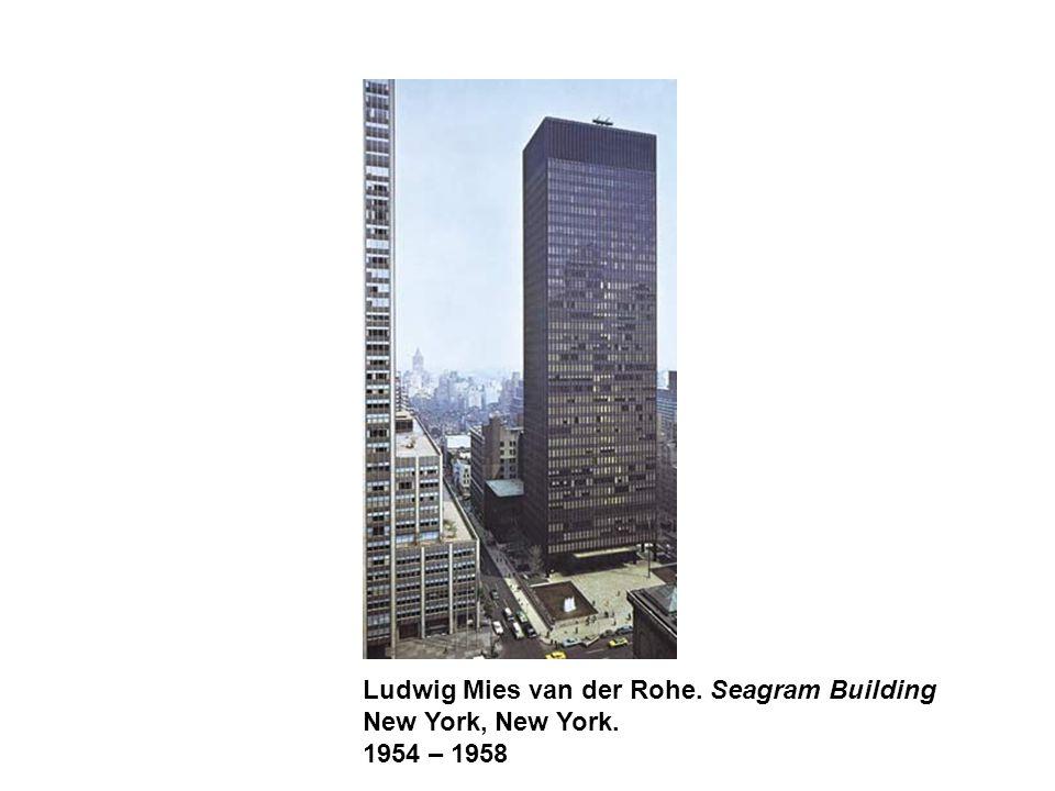 Ludwig Mies van der Rohe. Seagram Building New York, New York. 1954 – 1958