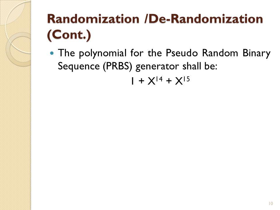 Randomization /De-Randomization (Cont.) The polynomial for the Pseudo Random Binary Sequence (PRBS) generator shall be: 1 + X 14 + X 15 10