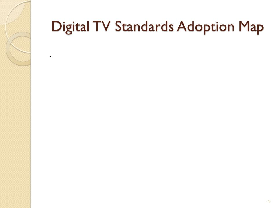 Digital TV Standards Adoption Map. 4