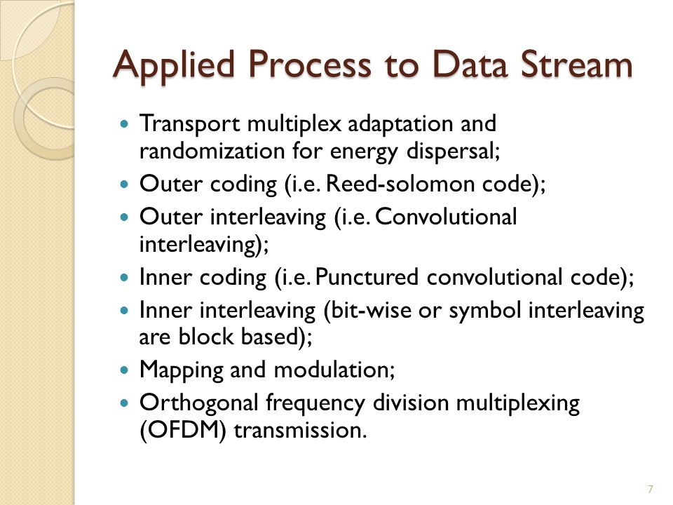 Applied Process to Data Stream Transport multiplex adaptation and randomization for energy dispersal; Outer coding (i.e. Reed-solomon code); Outer int