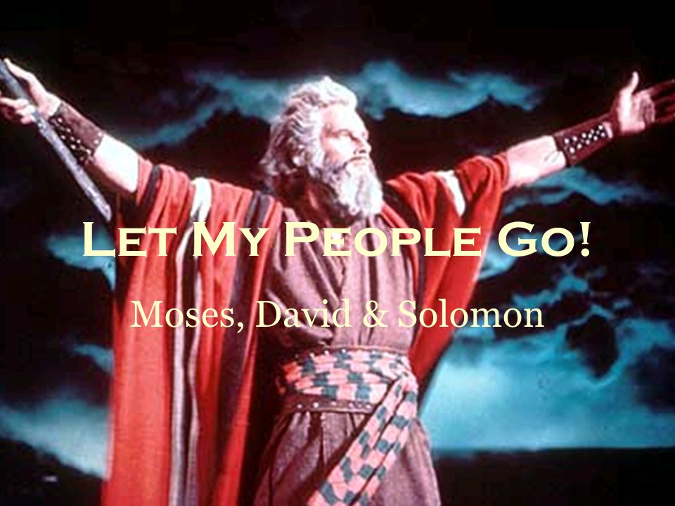 Let My People Go! Moses, David & Solomon