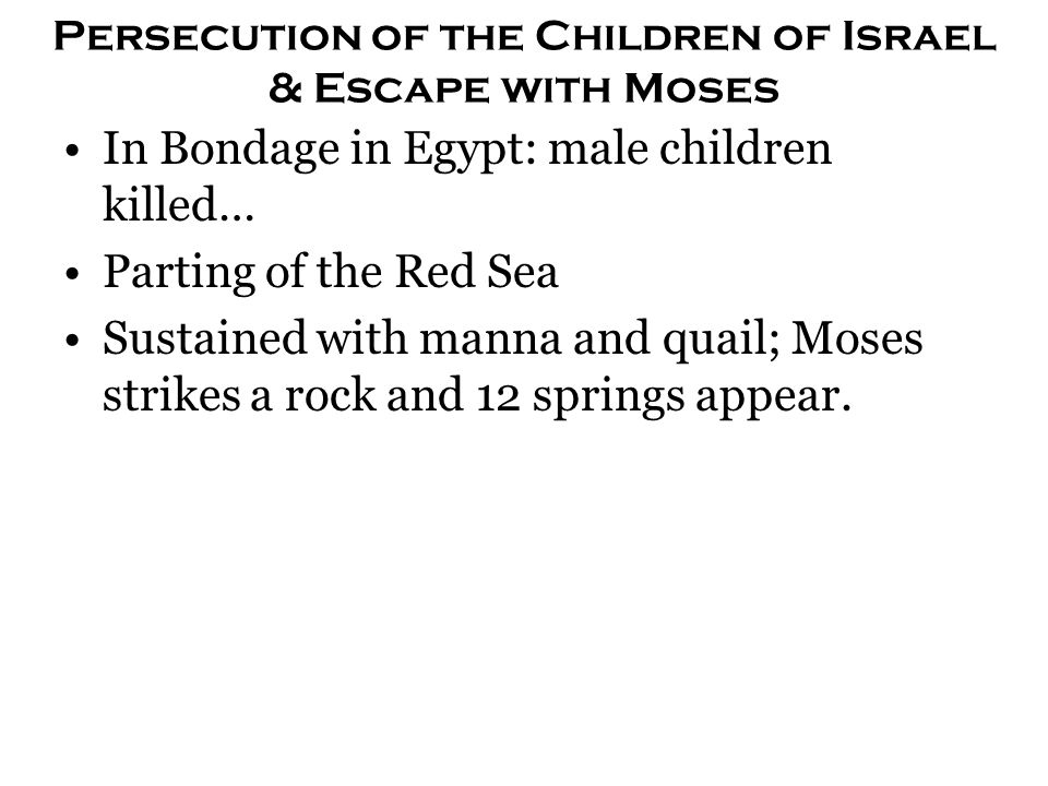 Persecution of the Children of Israel & Escape with Moses In Bondage in Egypt: male children killed… Parting of the Red Sea Sustained with manna and q