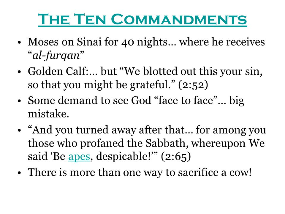 "The Ten Commandments Moses on Sinai for 40 nights… where he receives ""al-furqan"" Golden Calf:… but ""We blotted out this your sin, so that you might be"