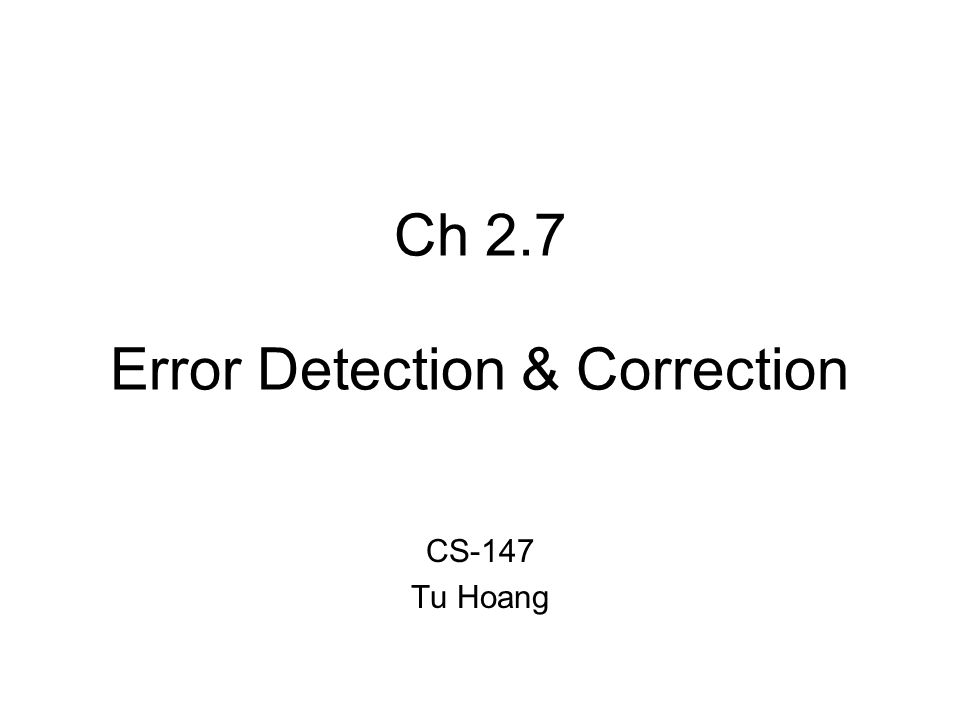 Ch 2.7 Error Detection & Correction CS-147 Tu Hoang