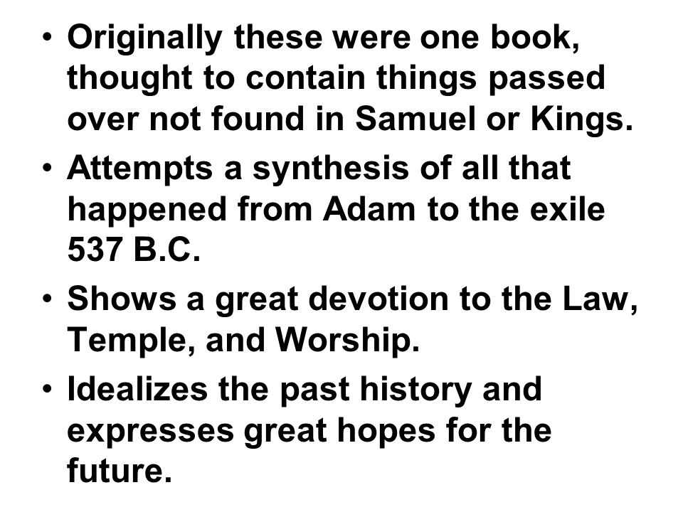 Originally these were one book, thought to contain things passed over not found in Samuel or Kings.