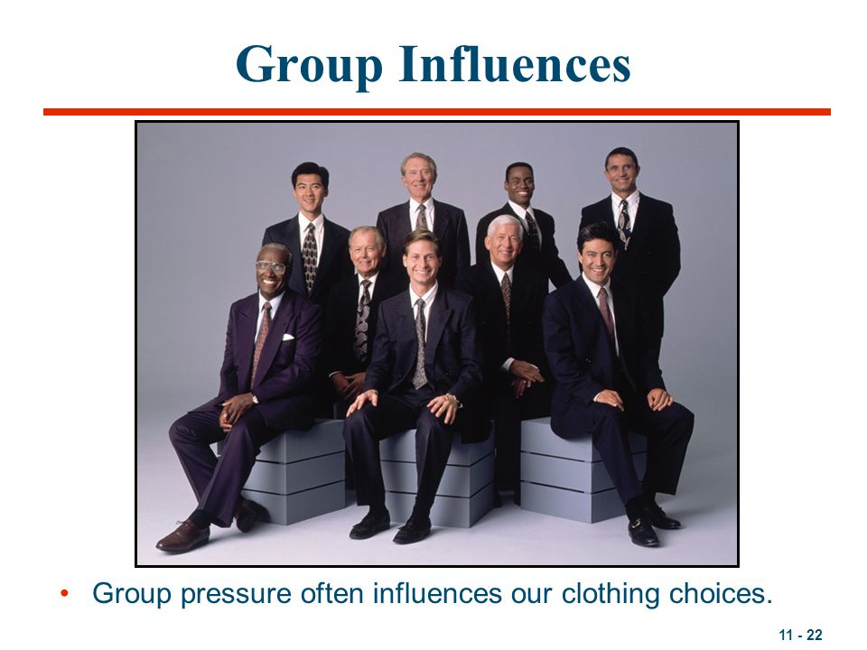 11 - 22 Group Influences Group pressure often influences our clothing choices.