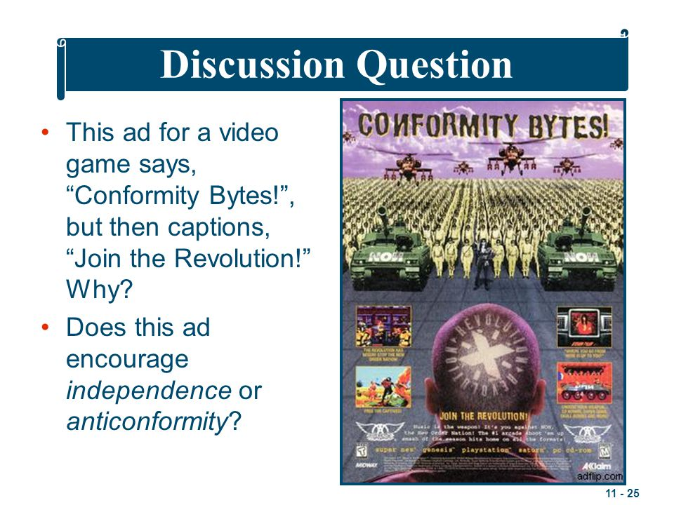 11 - 25 This ad for a video game says, Conformity Bytes! , but then captions, Join the Revolution! Why.