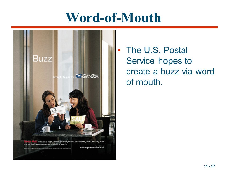 11 - 27 Word-of-Mouth The U.S. Postal Service hopes to create a buzz via word of mouth.