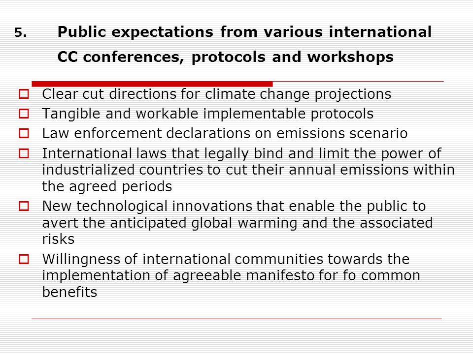 5. Public expectations from various international CC conferences, protocols and workshops  Clear cut directions for climate change projections  Tang