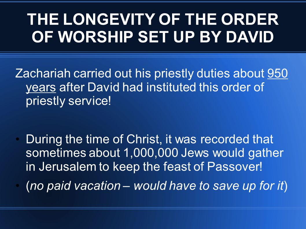THE LONGEVITY OF THE ORDER OF WORSHIP SET UP BY DAVID Zachariah carried out his priestly duties about 950 years after David had instituted this order of priestly service.