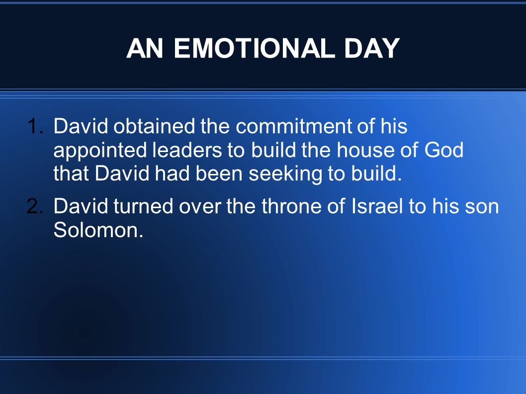 AN EMOTIONAL DAY 1.David obtained the commitment of his appointed leaders to build the house of God that David had been seeking to build.