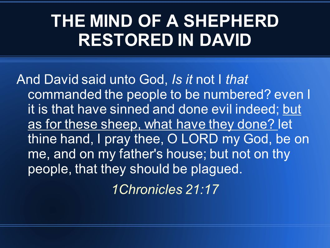 THE MIND OF A SHEPHERD RESTORED IN DAVID And David said unto God, Is it not I that commanded the people to be numbered.