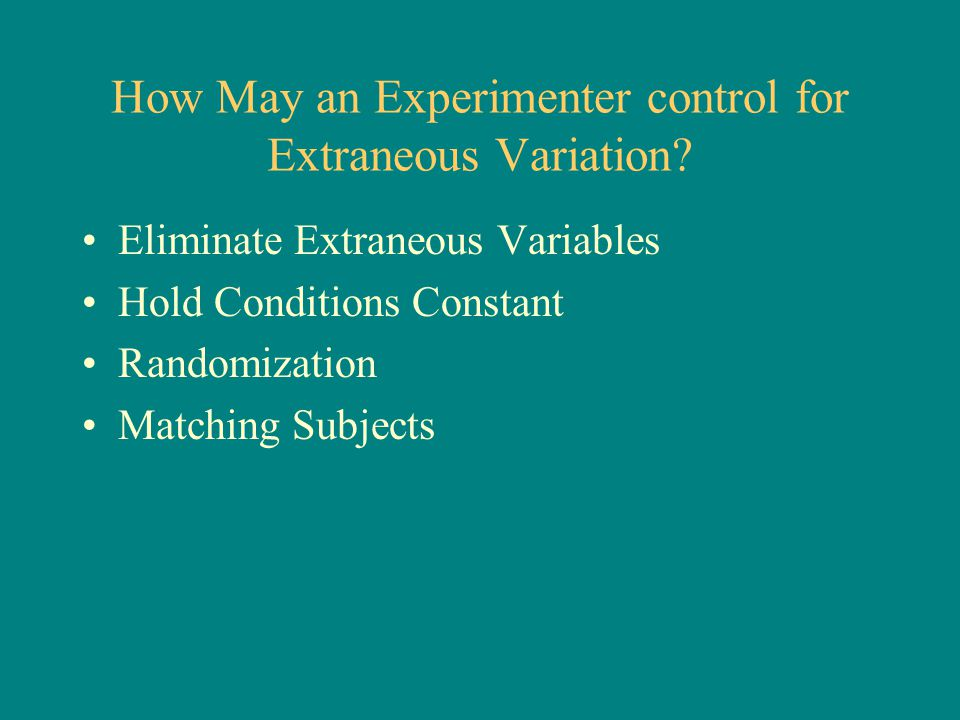 How May an Experimenter control for Extraneous Variation.