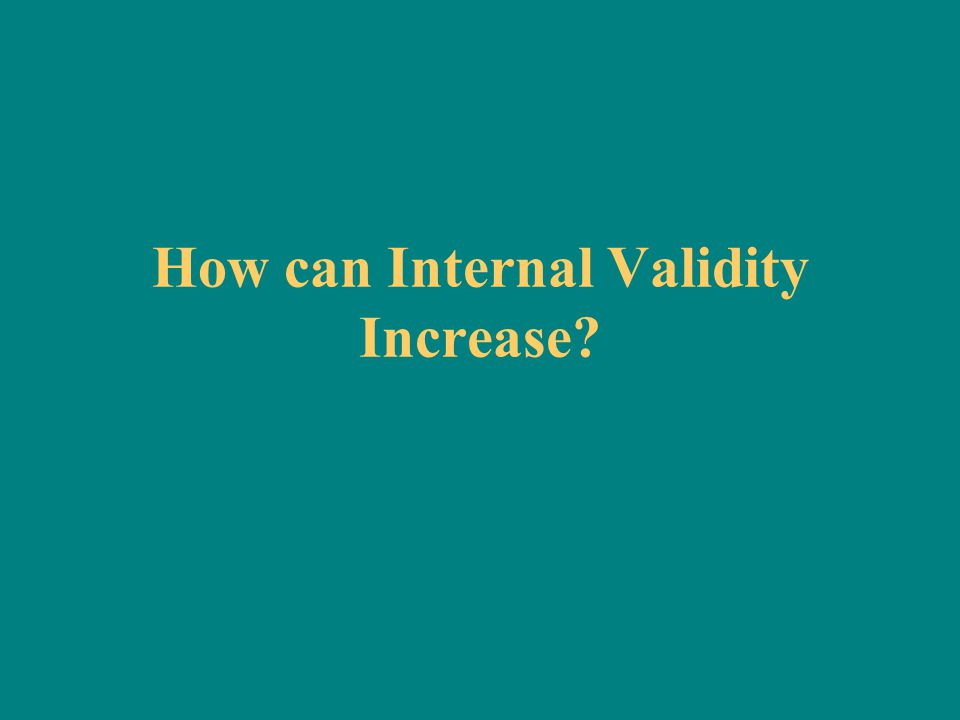 How can Internal Validity Increase?