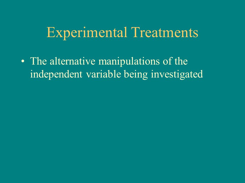 Experimental Treatments The alternative manipulations of the independent variable being investigated