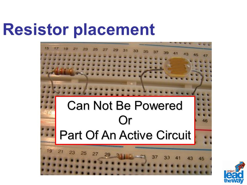 Resistor placement Can Not Be Powered Or Part Of An Active Circuit