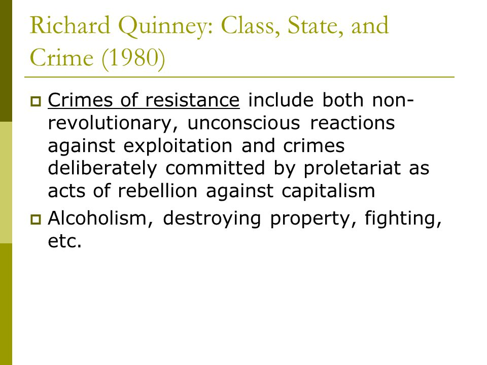  Crimes of resistance include both non- revolutionary, unconscious reactions against exploitation and crimes deliberately committed by proletariat as acts of rebellion against capitalism  Alcoholism, destroying property, fighting, etc.