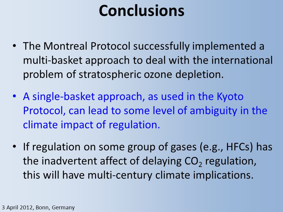 3 April 2012, Bonn, Germany Conclusions The Montreal Protocol successfully implemented a multi-basket approach to deal with the international problem