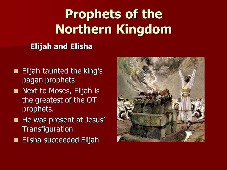 Prophets of the Northern Kingdom Elijah and Elisha Elijah taunted the king's pagan prophets Elijah taunted the king's pagan prophets Next to Moses, El