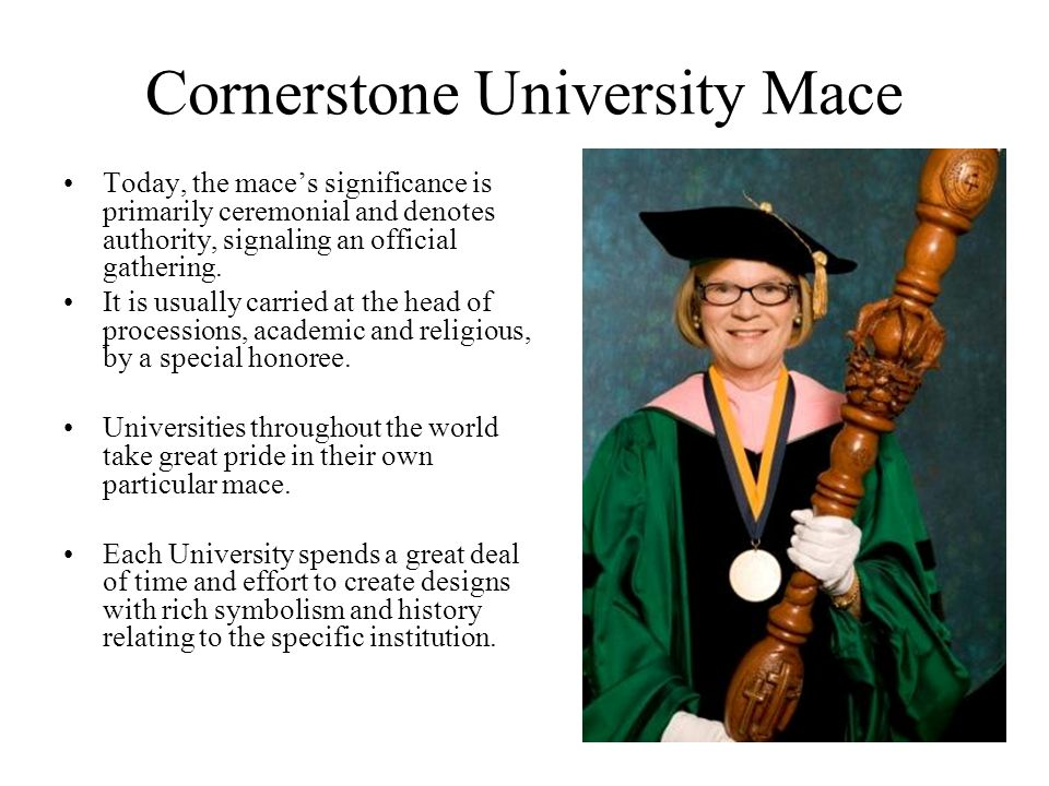 Cornerstone University Mace Today, the mace's significance is primarily ceremonial and denotes authority, signaling an official gathering.
