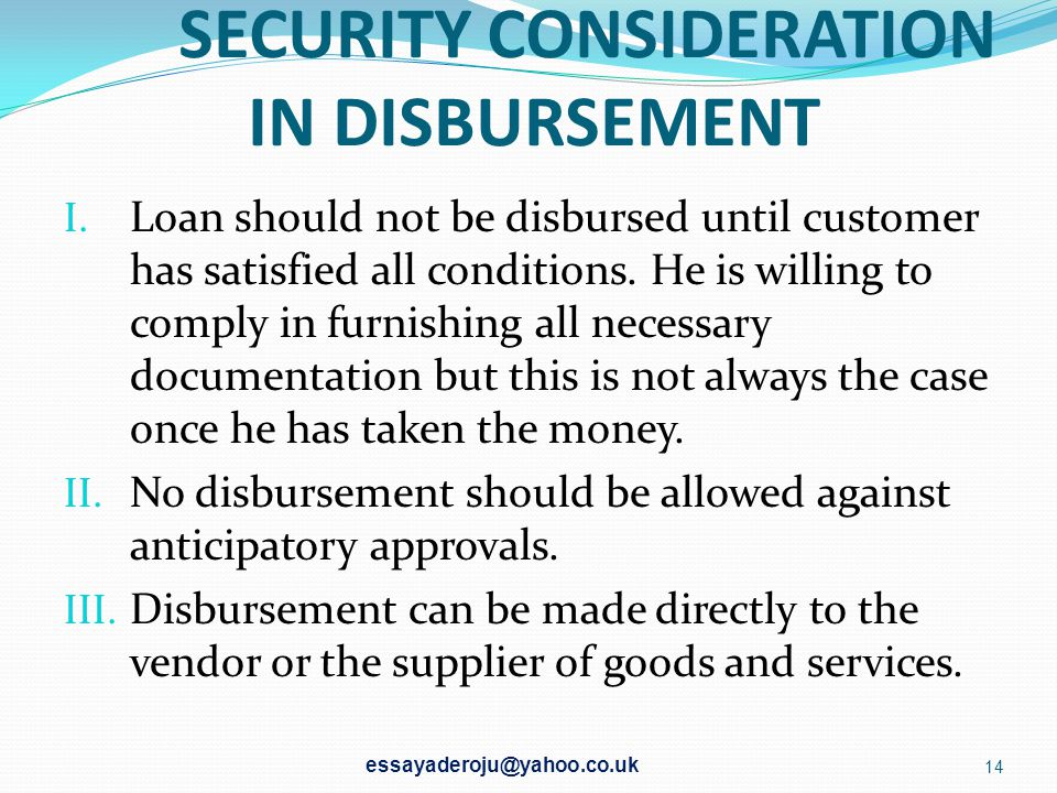 CONTROL THROUGH LOAN DISBURSEMENT AND OTHER DRAWDOWN CONDITION It is usual for the lender to plan some control measures over loan disbursements. This