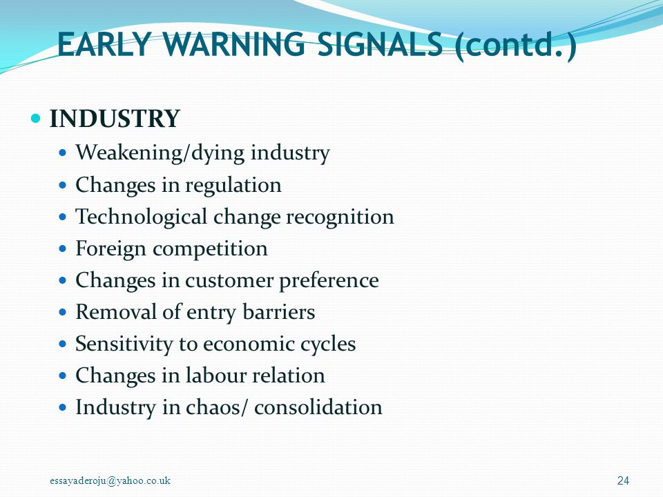 essayaderoju@yahoo.co.uk EARLY WARNING SIGNALS (contd.) BUSINESS FACTORS Significantly higher growth than industry average Major litigation issue Sale